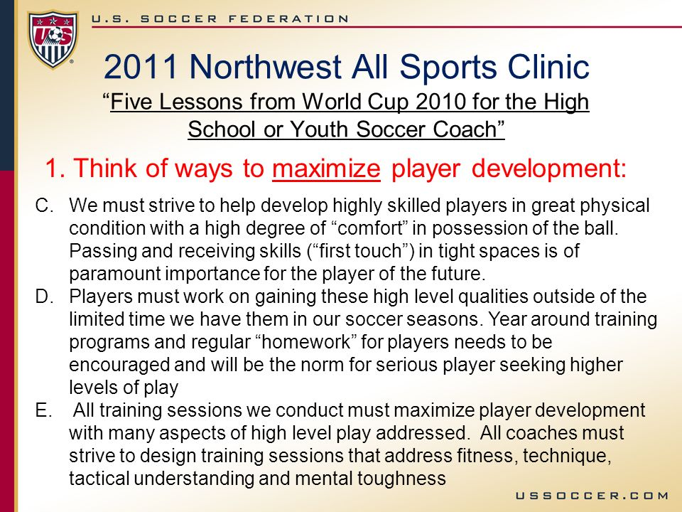 2011 Northwest All Sports Clinic Five Lessons from World Cup 2010 for the High School or Youth Soccer Coach 1.