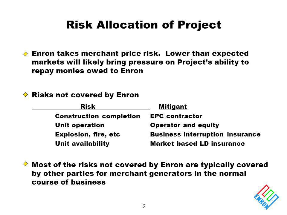 9 Risk Allocation of Project Enron takes merchant price risk.
