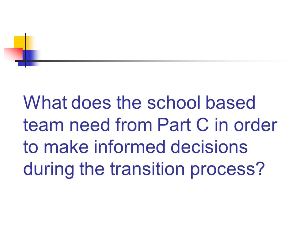 What does the school based team need from Part C in order to make informed decisions during the transition process