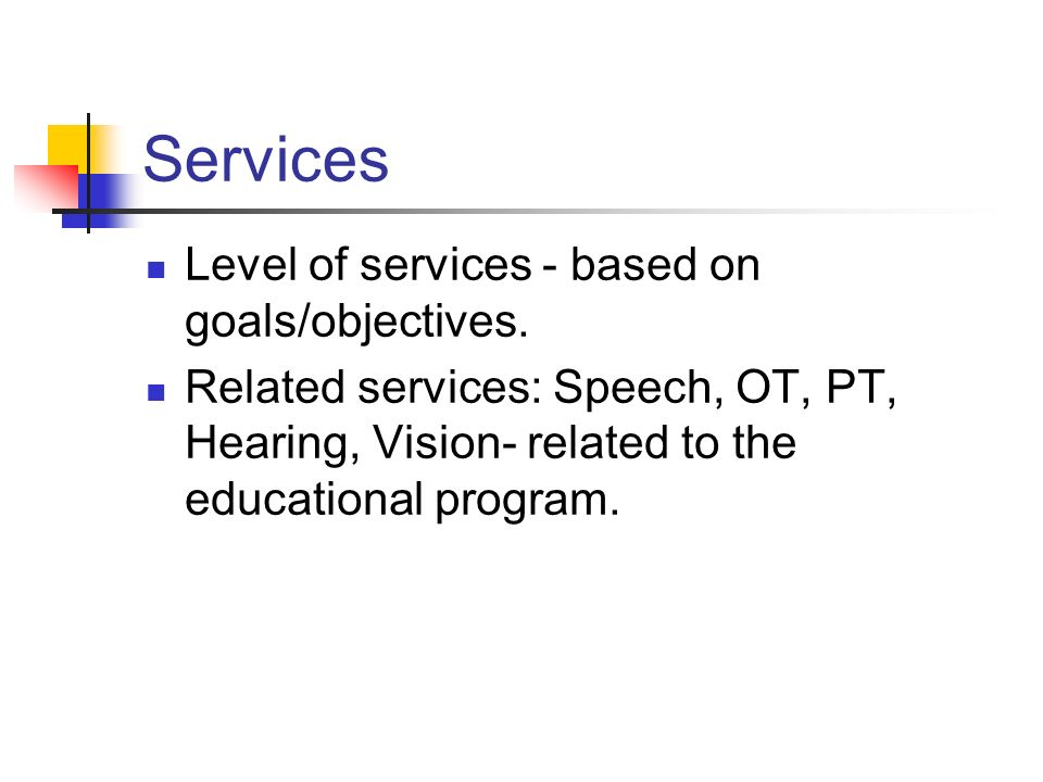 Services Level of services - based on goals/objectives.