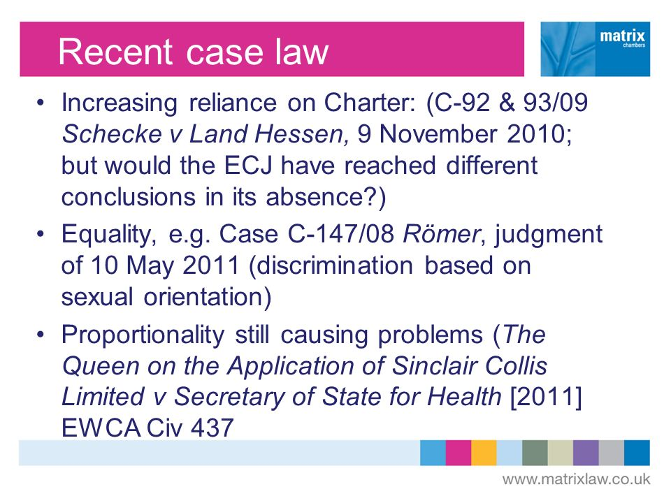Recent case law Increasing reliance on Charter: (C-92 & 93/09 Schecke v Land Hessen, 9 November 2010; but would the ECJ have reached different conclusions in its absence ) Equality, e.g.