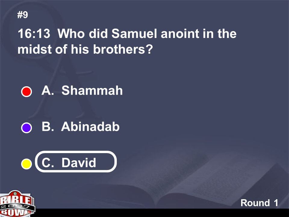 Round 1 16:13 Who did Samuel anoint in the midst of his brothers.