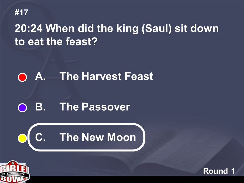 Round 1 20:24 When did the king (Saul) sit down to eat the feast.