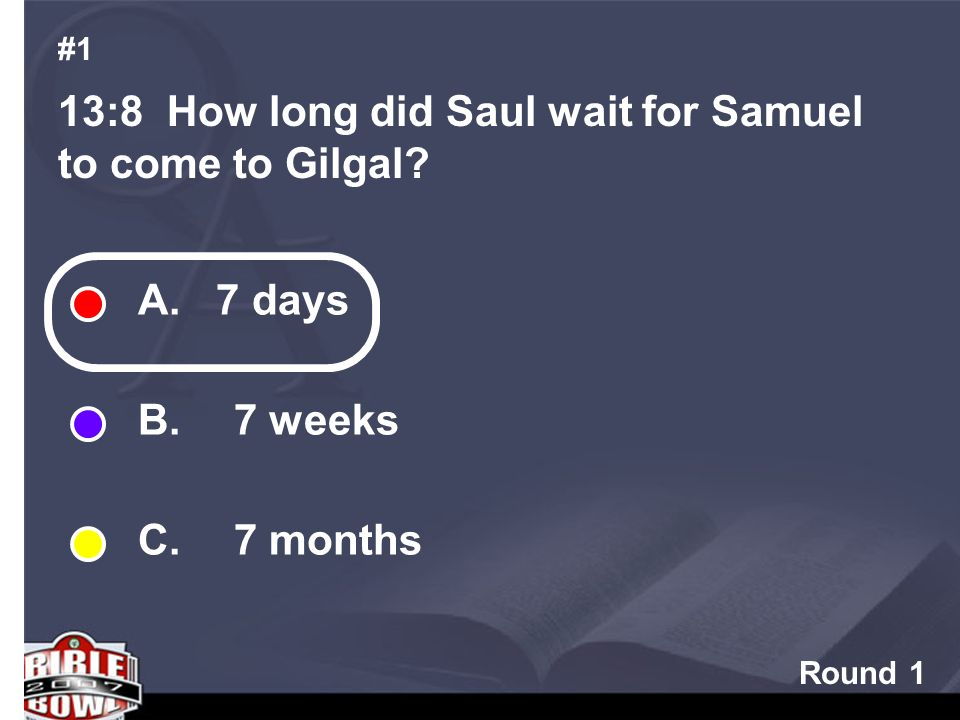 Round 1 13:8 How long did Saul wait for Samuel to come to Gilgal.