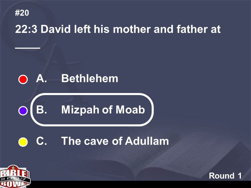 Round 1 22:3 David left his mother and father at ____ #20 A.