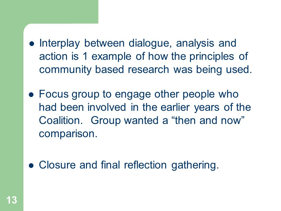 13 Interplay between dialogue, analysis and action is 1 example of how the principles of community based research was being used.