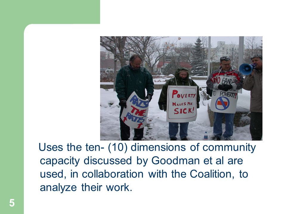 5 Uses the ten- (10) dimensions of community capacity discussed by Goodman et al are used, in collaboration with the Coalition, to analyze their work.