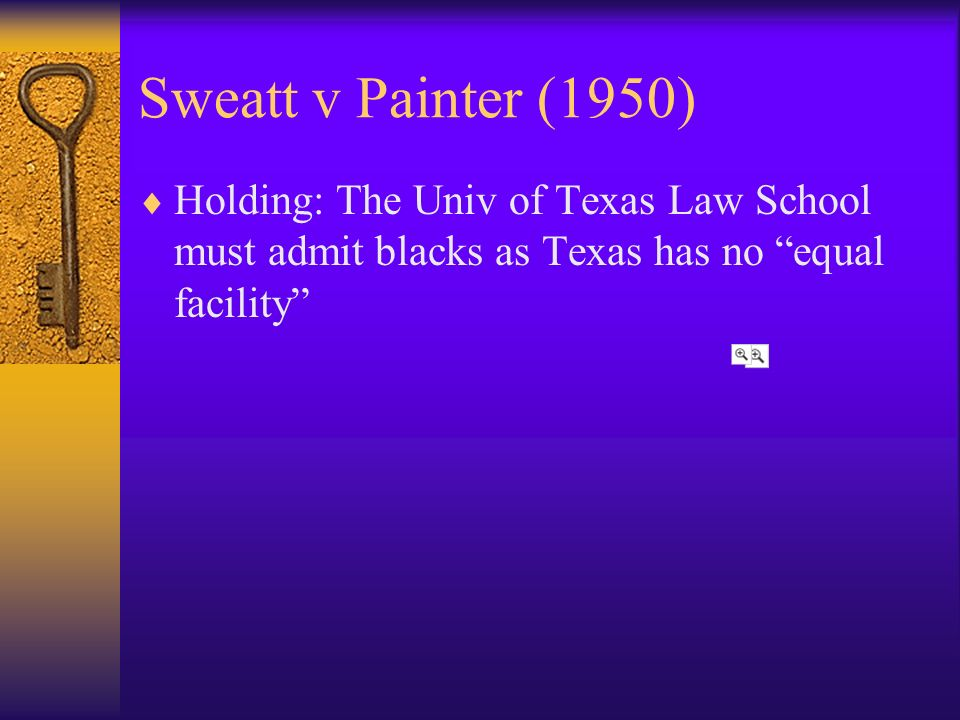 Sweatt v Painter (1950) Holding: The Univ of Texas Law School must admit blacks as Texas has no equal facility