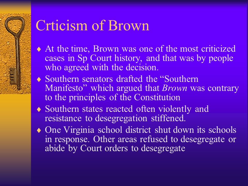 Crticism of Brown At the time, Brown was one of the most criticized cases in Sp Court history, and that was by people who agreed with the decision.