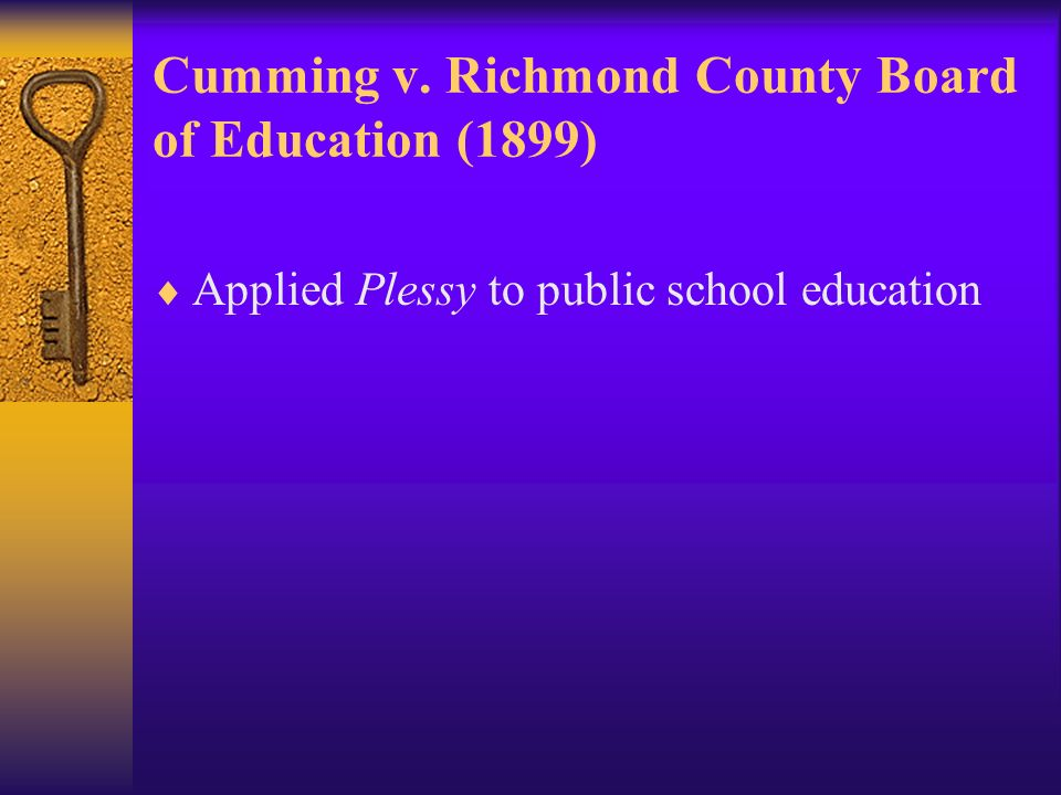 Cumming v. Richmond County Board of Education (1899) Applied Plessy to public school education