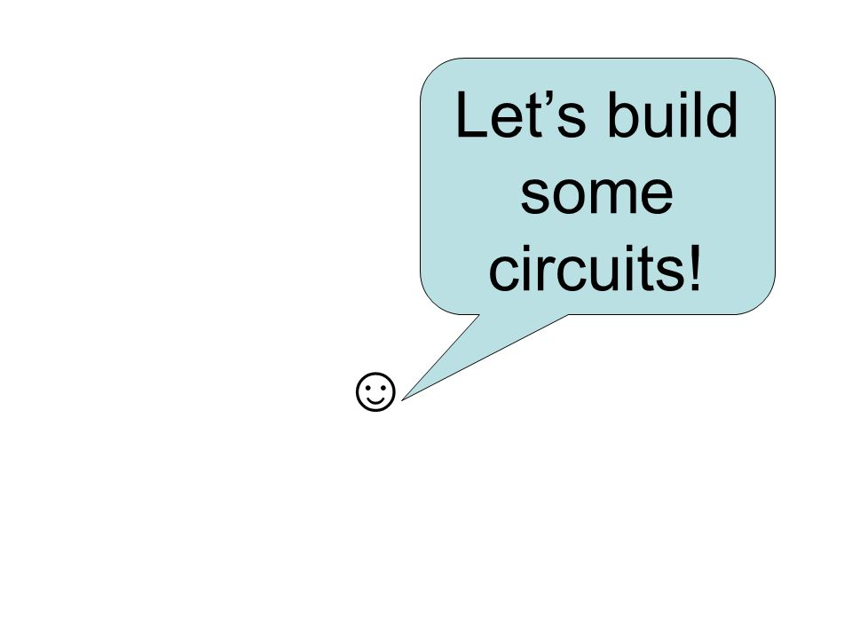 Lets build some circuits!