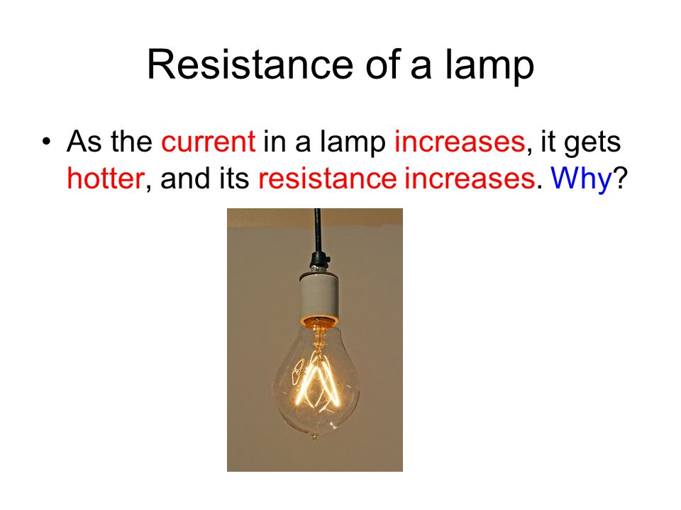 Resistance of a lamp As the current in a lamp increases, it gets hotter, and its resistance increases.