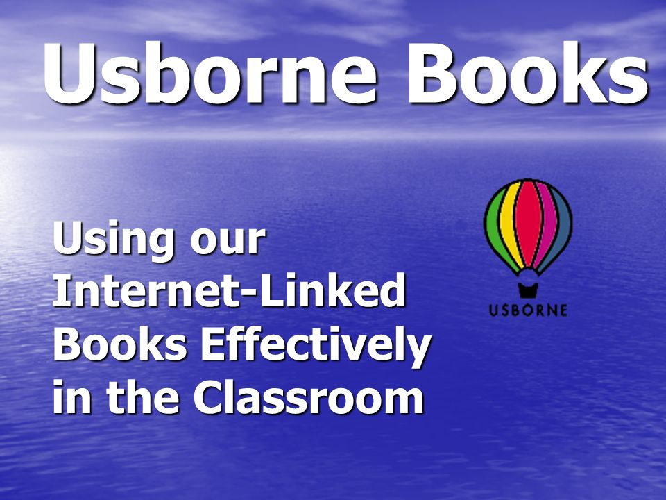 Usborne Books Using our Internet-Linked Books Effectively in the Classroom