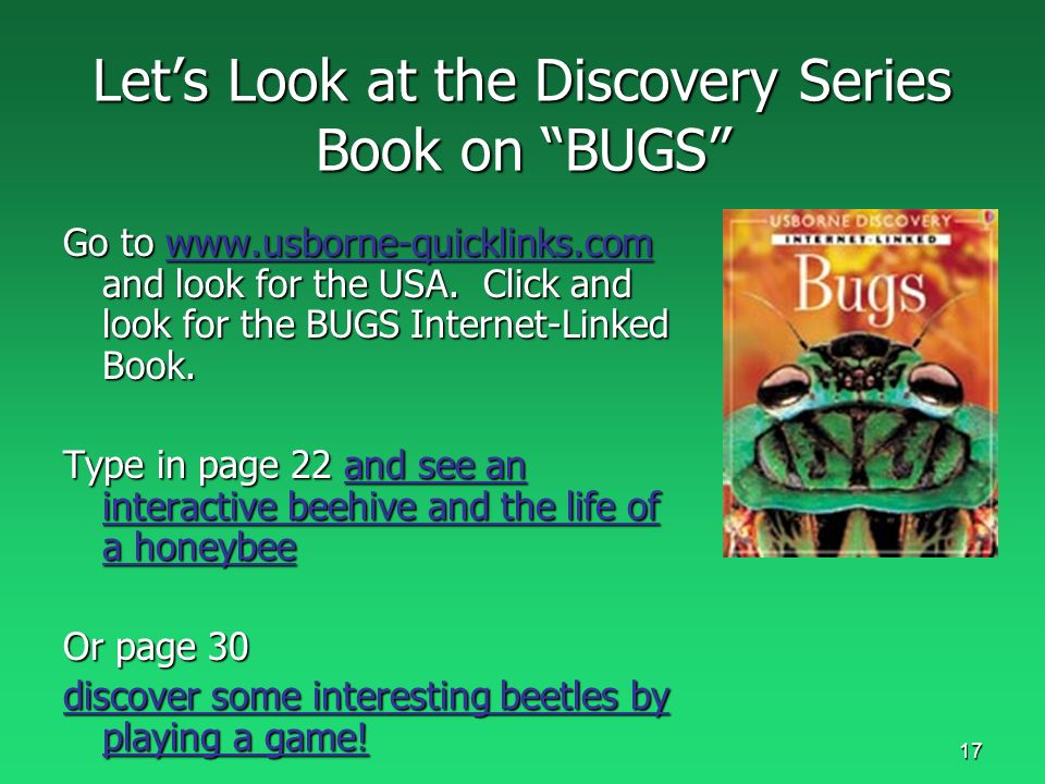 17 Lets Look at the Discovery Series Book on BUGS Go to www.usborne-quicklinks.com and look for the USA.