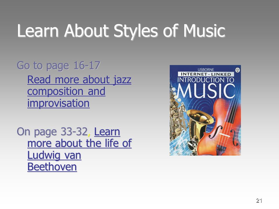 21 Learn About Styles of Music Go to page 16-17 Read more about jazz composition and improvisation Read more about jazz composition and improvisation On page 33-32, Learn more about the life of Ludwig van Beethoven Learn more about the life of Ludwig van Beethoven Learn more about the life of Ludwig van Beethoven