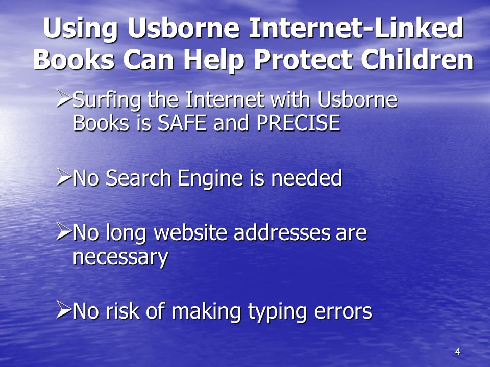 4 Using Usborne Internet-Linked Books Can Help Protect Children Surfing the Internet with Usborne Books is SAFE and PRECISE Surfing the Internet with Usborne Books is SAFE and PRECISE No Search Engine is needed No Search Engine is needed No long website addresses are necessary No long website addresses are necessary No risk of making typing errors No risk of making typing errors