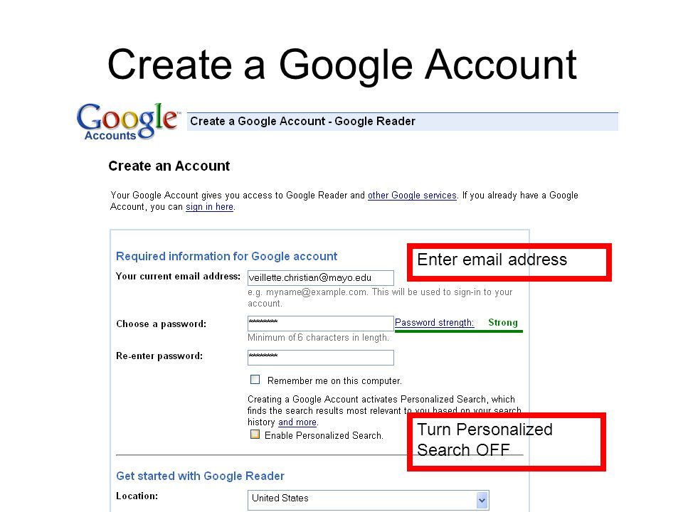 Create a Google Account Enter  address Turn Personalized Search OFF