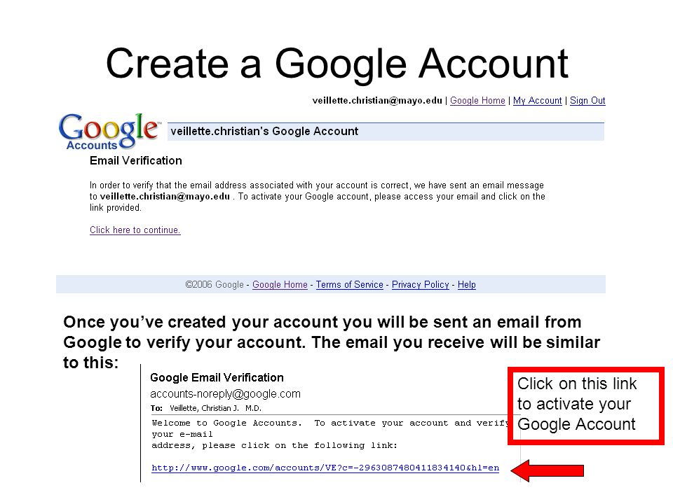Create a Google Account Once youve created your account you will be sent an  from Google to verify your account.