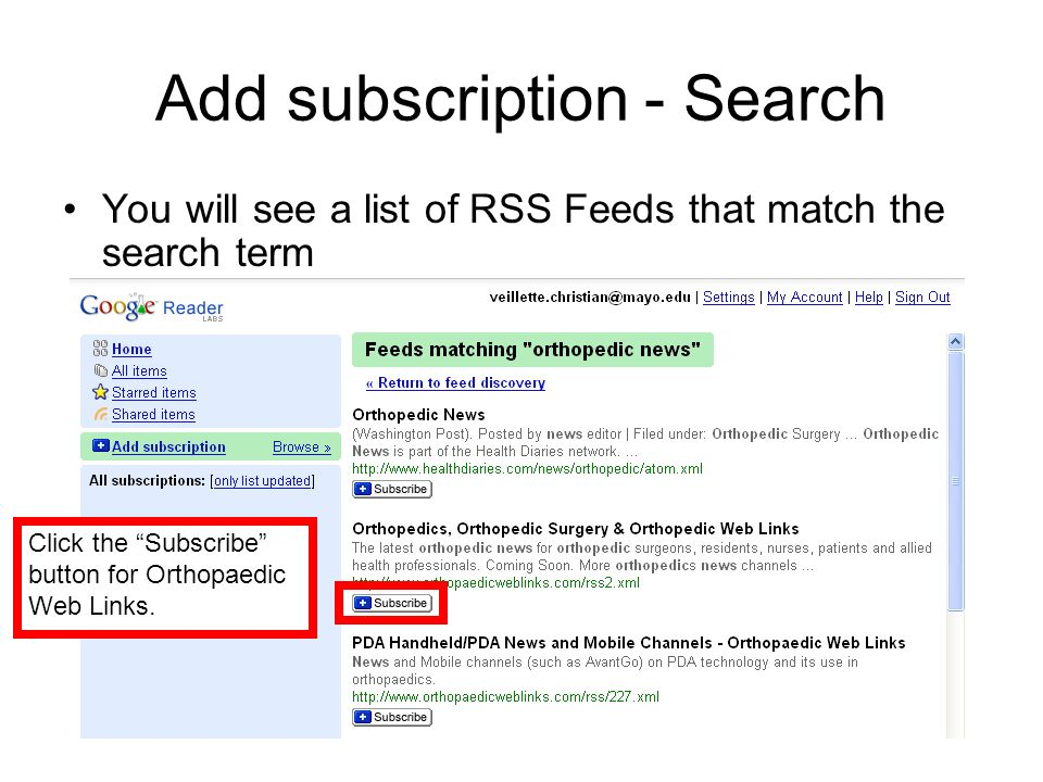 Add subscription - Search You will see a list of RSS Feeds that match the search term Click the Subscribe button for Orthopaedic Web Links.