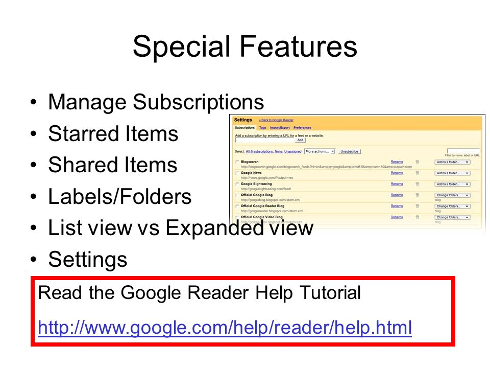Special Features Manage Subscriptions Starred Items Shared Items Labels/Folders List view vs Expanded view Settings Read the Google Reader Help Tutorial