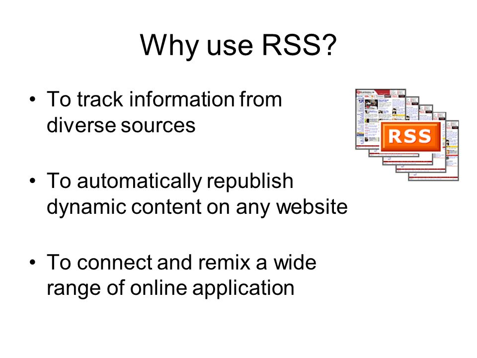 Why use RSS.