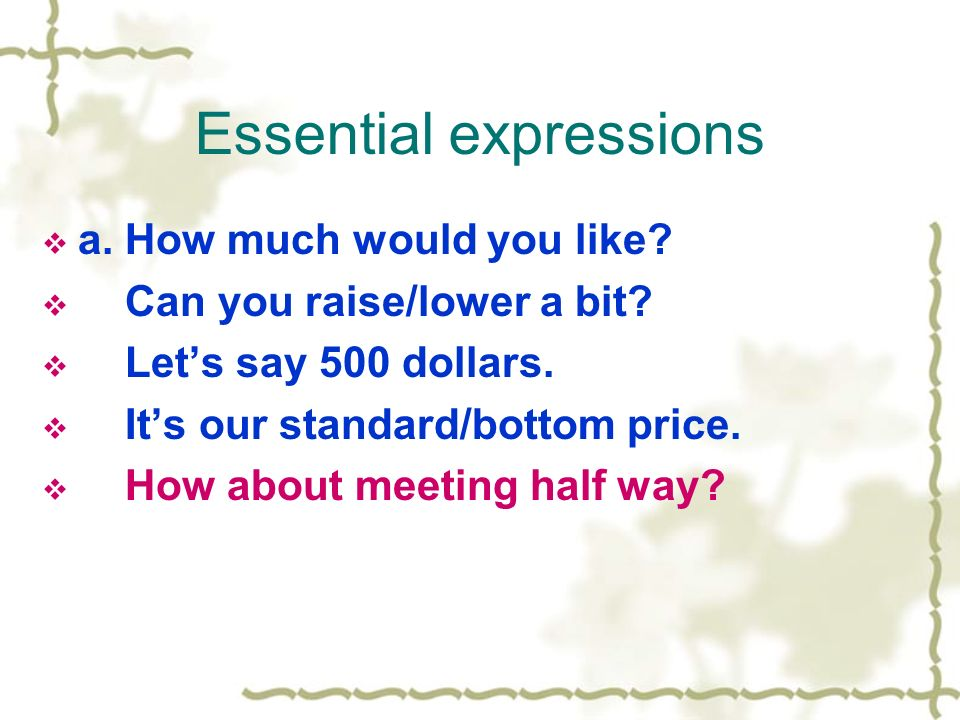 Essential expressions a. How much would you like.