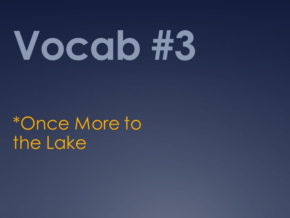 Vocab #3 *Once More to the Lake