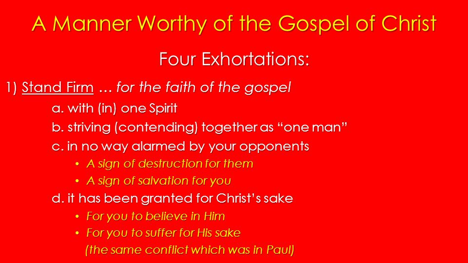 A Manner Worthy of the Gospel of Christ Four Exhortations: 1) Stand Firm… for the faith of the gospel a.