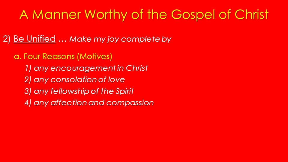 A Manner Worthy of the Gospel of Christ 2) Be Unified … Make my joy complete by a.