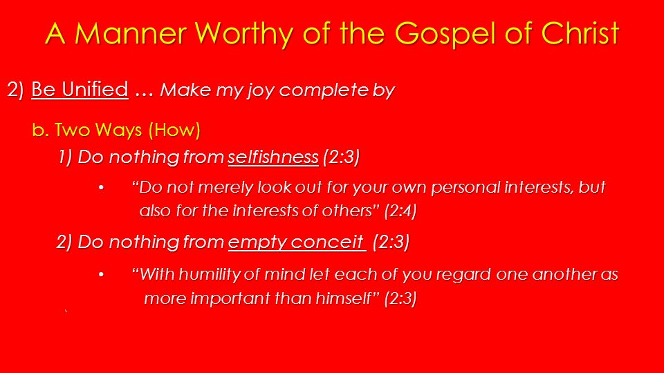 A Manner Worthy of the Gospel of Christ 2) Be Unified … Make my joy complete by b.
