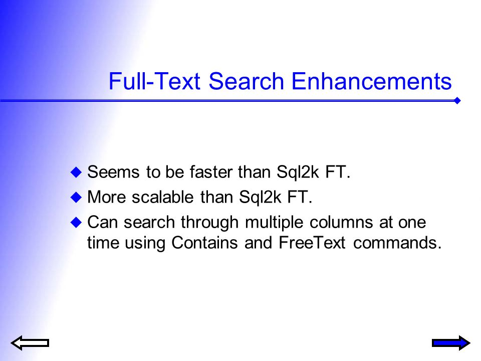 Full-Text Search Enhancements Seems to be faster than Sql2k FT.