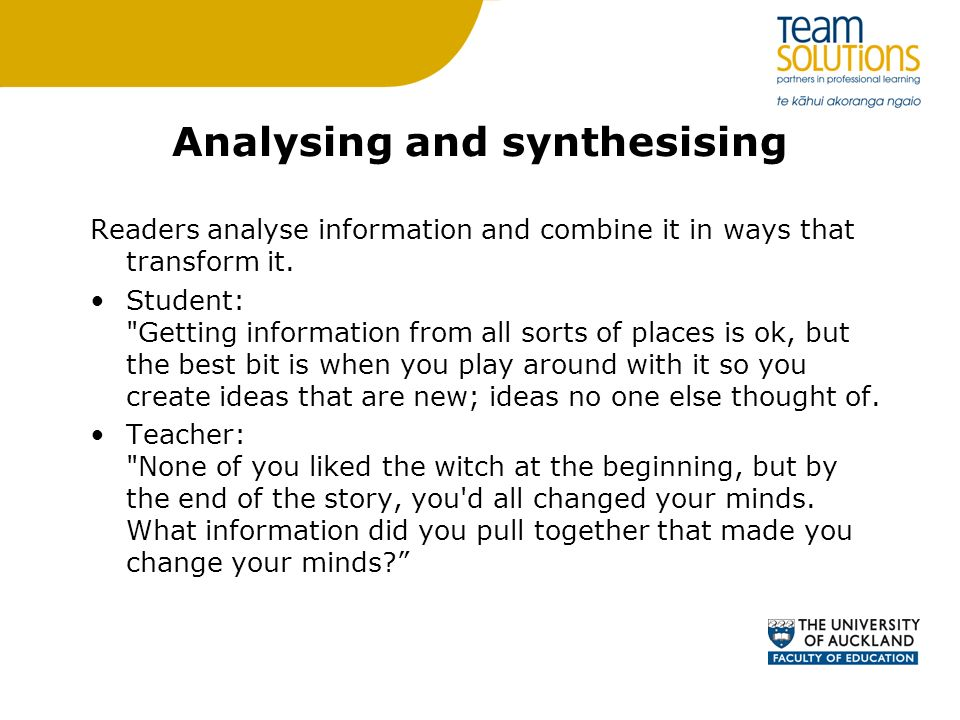 Analysing and synthesising Readers analyse information and combine it in ways that transform it.