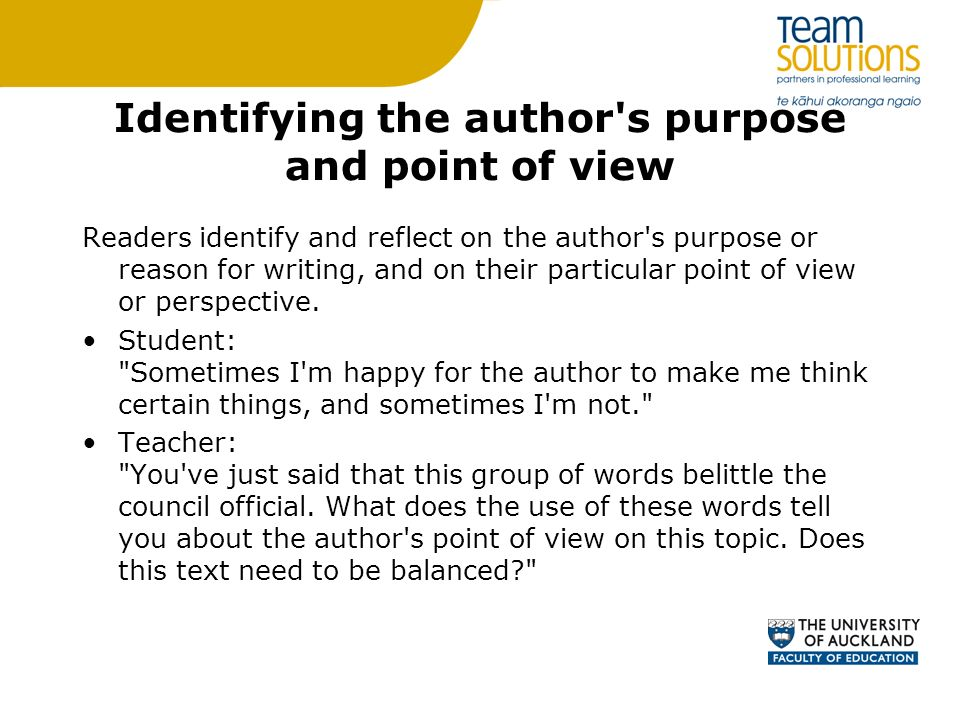 Identifying the author s purpose and point of view Readers identify and reflect on the author s purpose or reason for writing, and on their particular point of view or perspective.