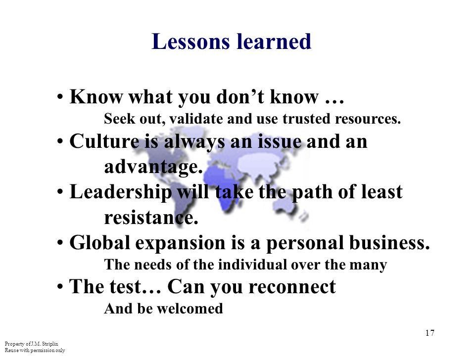 17 Lessons learned Know what you dont know … Seek out, validate and use trusted resources.