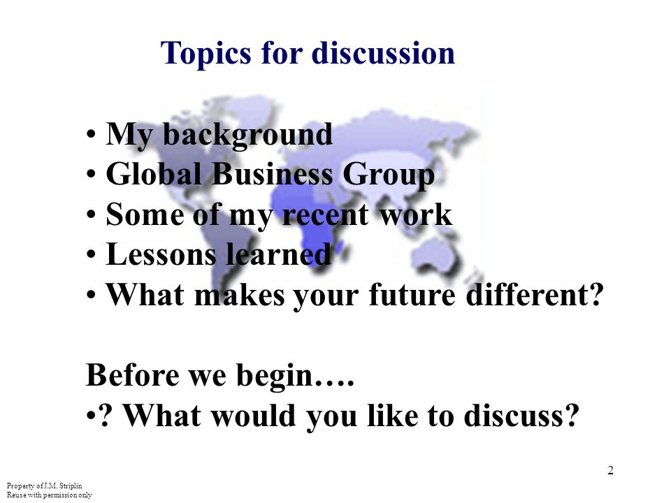 2 Topics for discussion My background Global Business Group Some of my recent work Lessons learned What makes your future different.