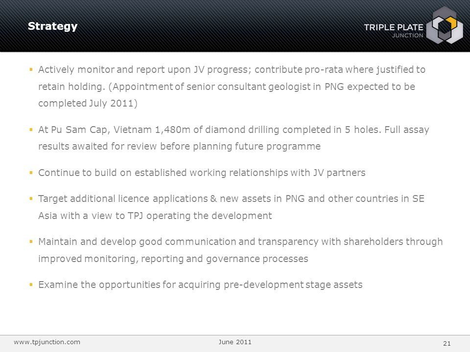 www.tpjunction.com June 2011 21 Actively monitor and report upon JV progress; contribute pro-rata where justified to retain holding.