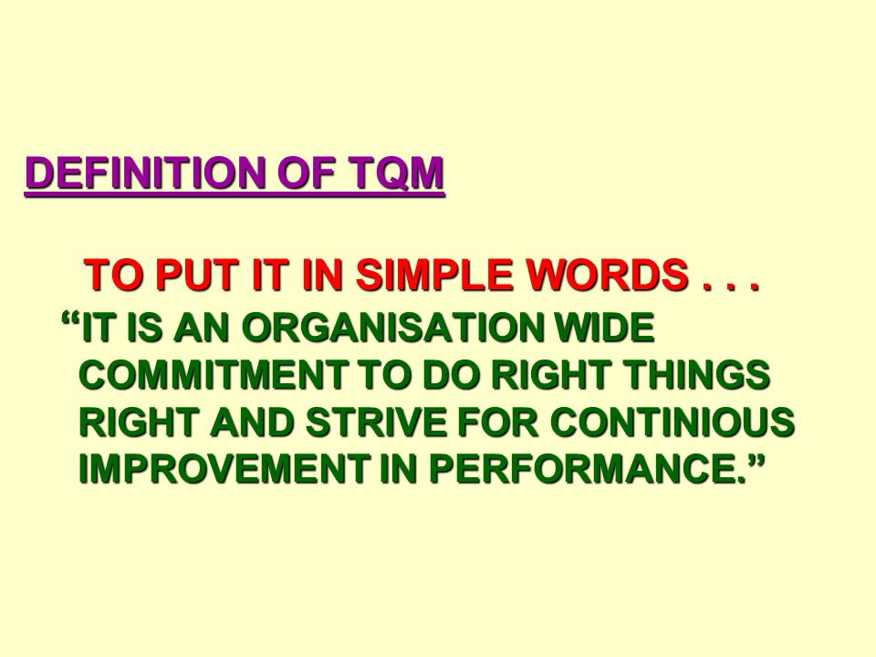 DEFINITION OF TQM TO PUT IT IN SIMPLE WORDS...