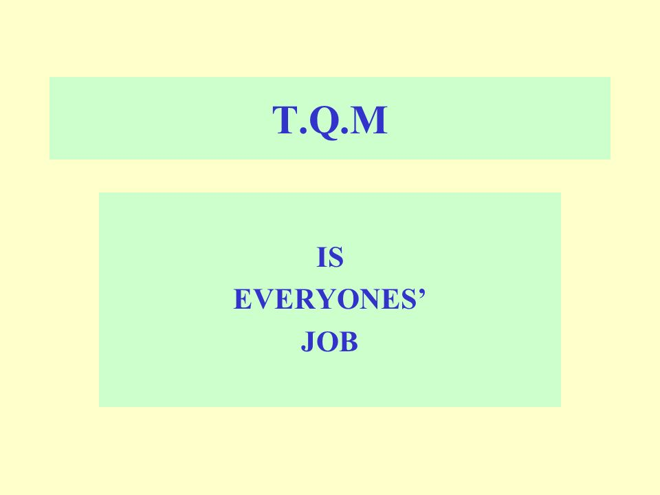 T.Q.M IS EVERYONES JOB