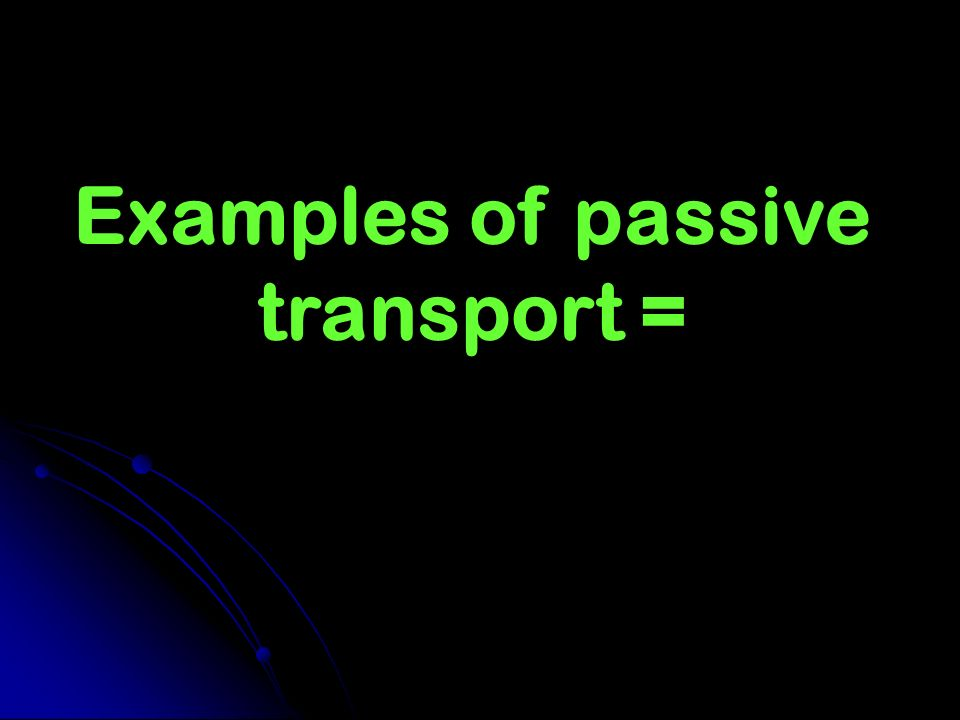 Examples of passive transport =