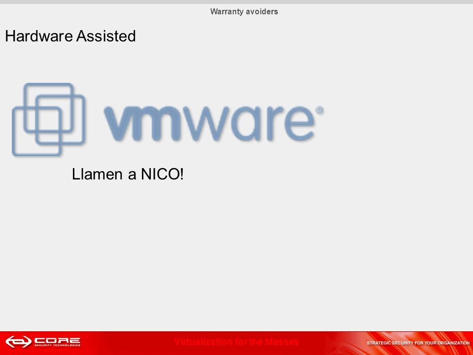 Virtualization for the Masses Hardware Assisted Warranty avoiders Llamen a NICO!