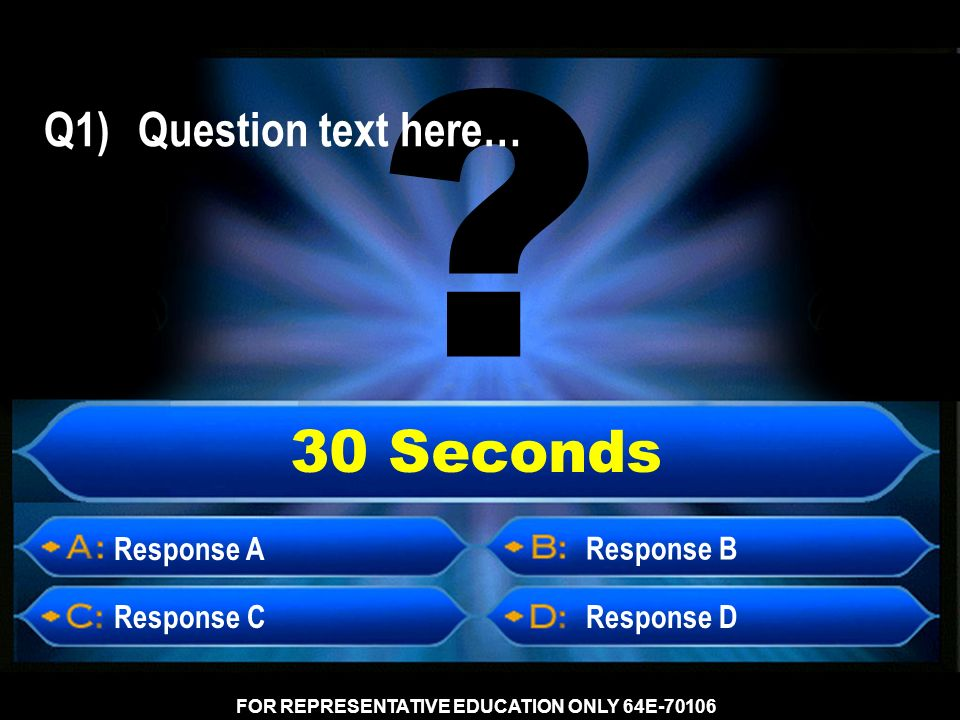 30 Seconds Response A Response CResponse D Response B Q1) Question text here… FOR REPRESENTATIVE EDUCATION ONLY 64E-70106