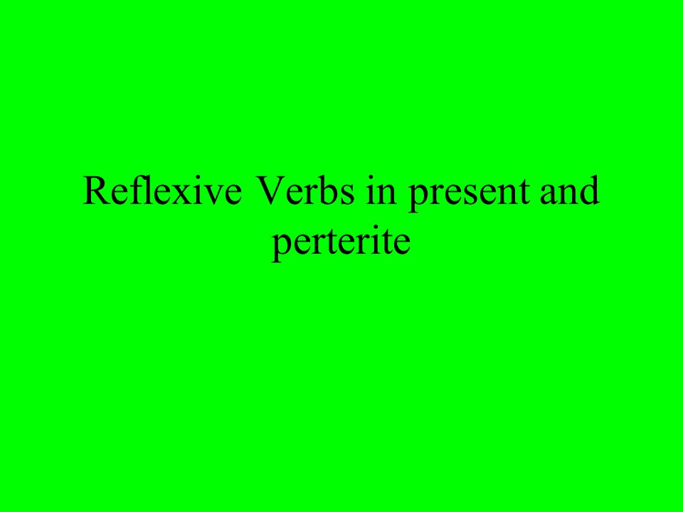 Reflexive Verbs in present and perterite