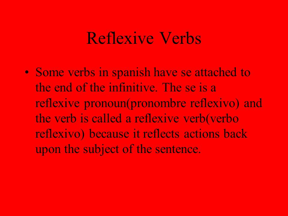 Reflexive Verbs Some verbs in spanish have se attached to the end of the infinitive.