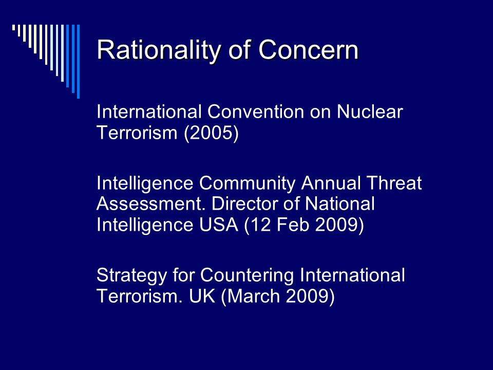 Rationality of Concern International Convention on Nuclear Terrorism (2005) Intelligence Community Annual Threat Assessment.