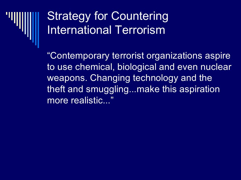 Strategy for Countering International Terrorism Contemporary terrorist organizations aspire to use chemical, biological and even nuclear weapons.