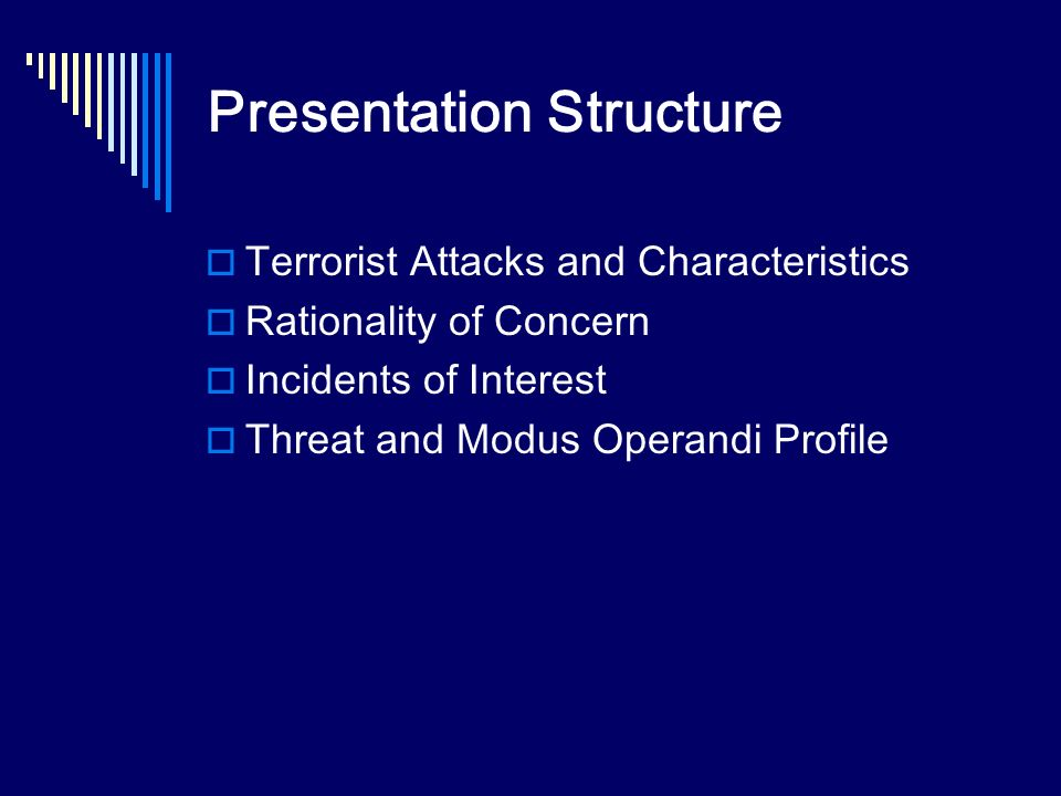 Presentation Structure Terrorist Attacks and Characteristics Rationality of Concern Incidents of Interest Threat and Modus Operandi Profile