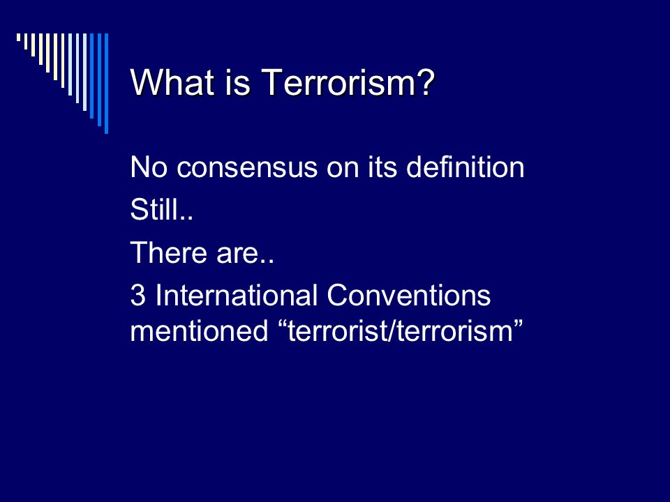 What is Terrorism. No consensus on its definition Still..