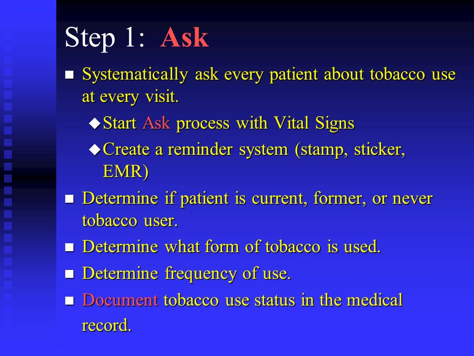 Step 1: Ask n Systematically ask every patient about tobacco use at every visit.