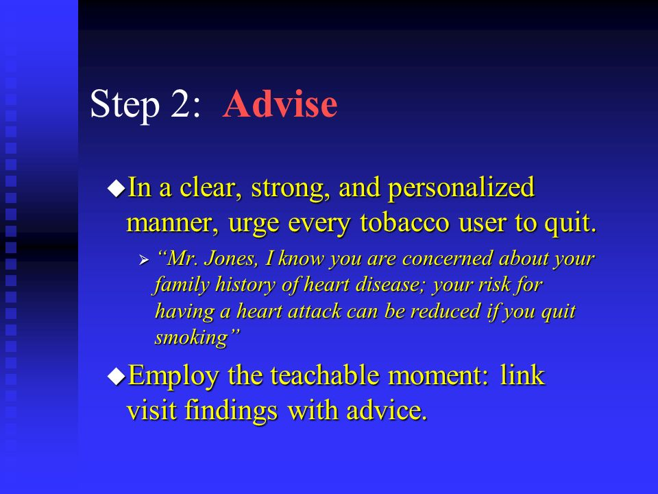 Step 2: Advise u In a clear, strong, and personalized manner, urge every tobacco user to quit.