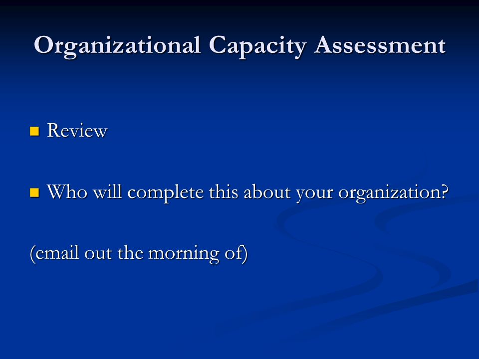 Organizational Capacity Assessment Review Review Who will complete this about your organization.